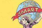 8 Mart Dünya Emekçi Kadınlar Günüdür